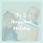 homeschool mistakes