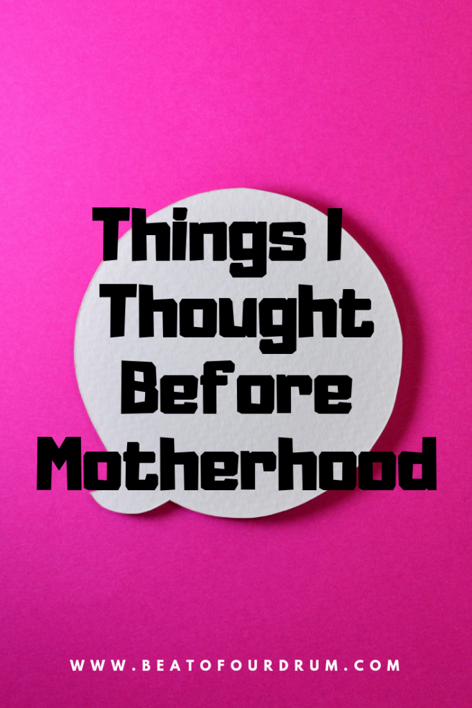 things-i-thought-before-motherhood